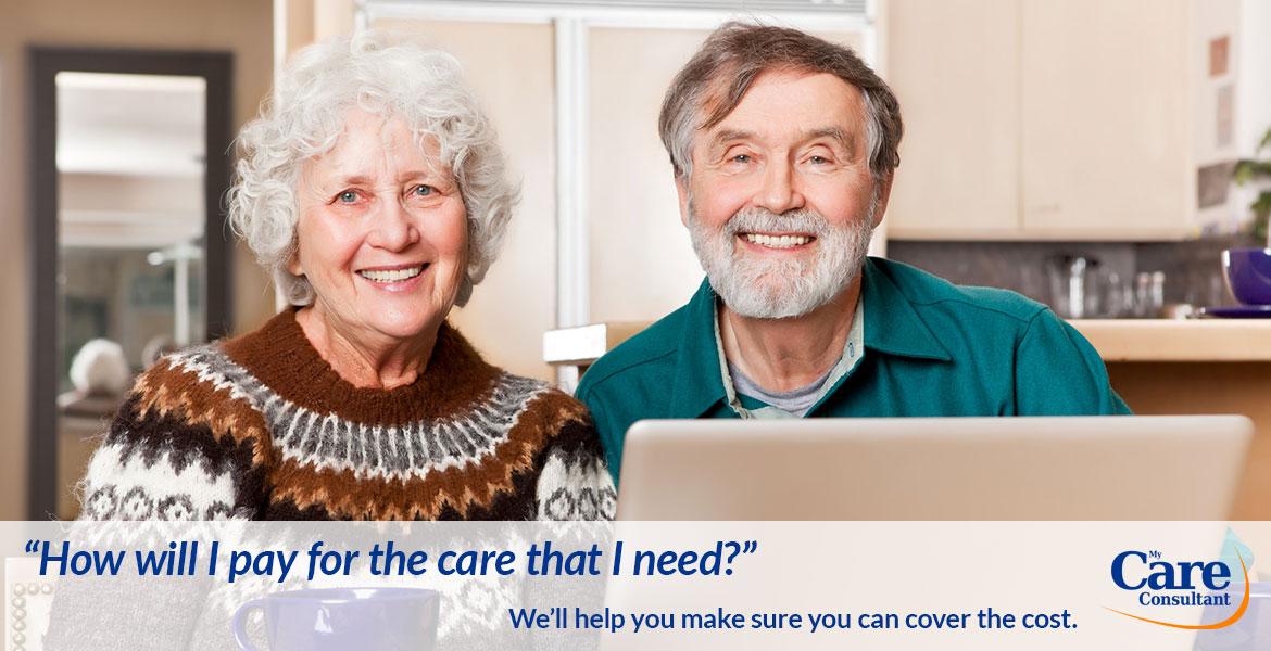 How will I pay for the care that I need? We can help you explore your options and find expert advice.
